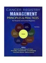 Cancer Registry Management: Principles AND Practices for Hospitals and Central Registries