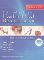 Atlas of Regional and Free Flaps for Head and Neck Reconstruction - Flap Harvest and Insetting