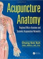 Acupuncture Anatomy: Regional Micro-Anatomy and Systemic Acupuncture Networks 1st Edition